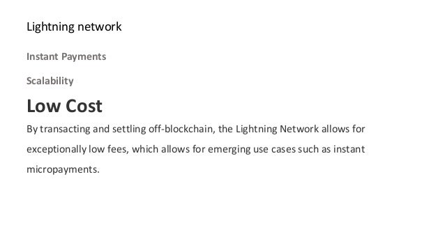Low Cost By transacting and settling off-blockchain, the Lightning Network allows for exceptionally low fees, which allows...