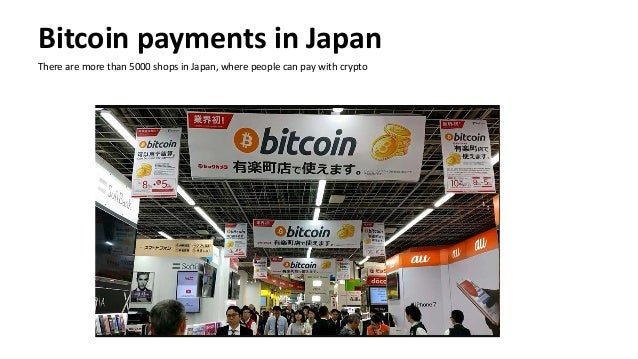 Bitcoin payments in Japan There are more than 5000 shops in Japan, where people can pay with crypto