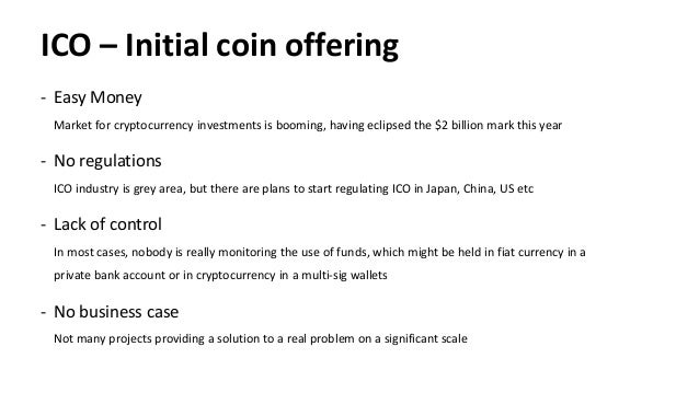 ICO – Initial coin offering - Easy Money Market for cryptocurrency investments is booming, having eclipsed the $2 billion ...