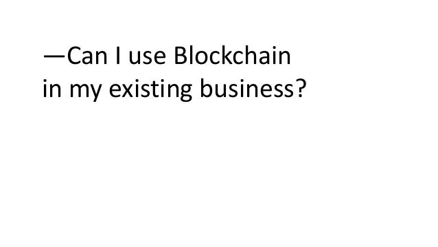—Can I use Blockchain in my existing business?