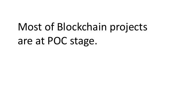 Most of Blockchain projects are at POC stage.