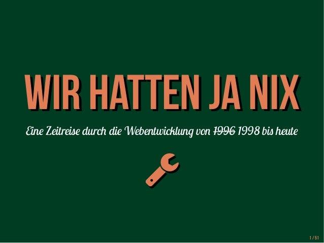WWiirr hhaatttteenn jjaa nniixx  Eine Zeitreise durch die Webentwicklung von 1996 1998 bis heute    1 / 51