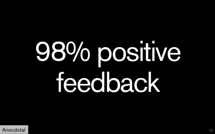 98% positive             feedbackAnecdotal                  19