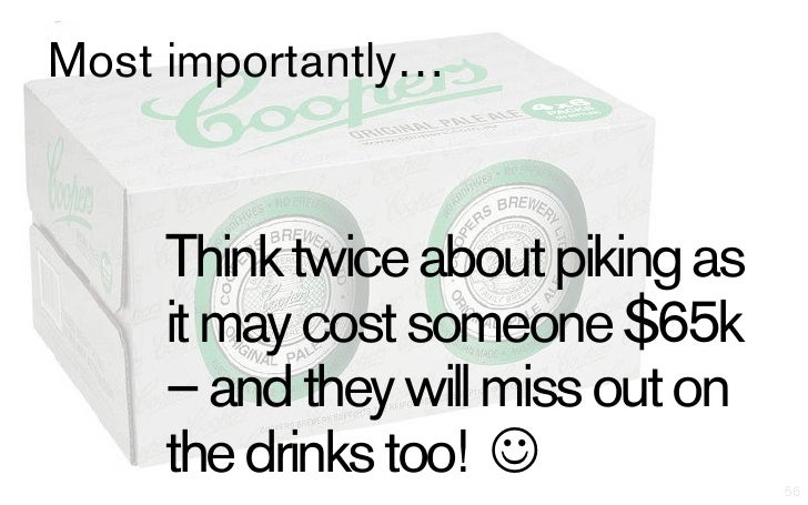 Most importantly…     Think twice about piking as     it may cost someone $65k     – and they will miss out on     the dri...