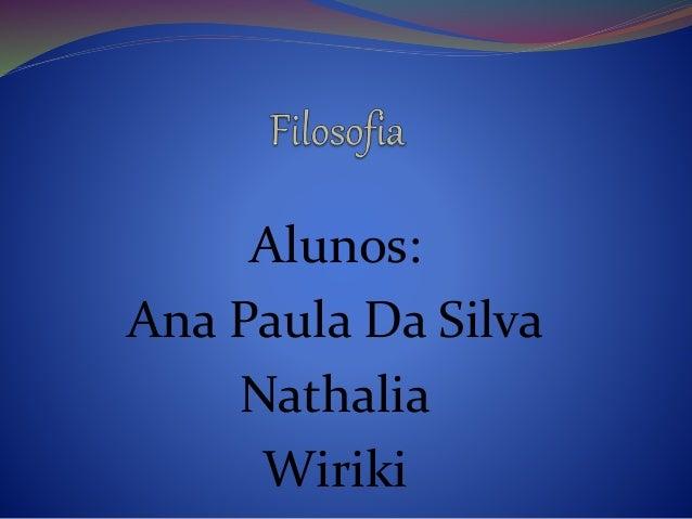 Alunos: Ana Paula Da Silva Nathalia Wiriki