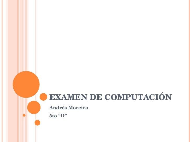 """EXAMEN DE COMPUTACIÓN Andrés Moreira 5to """"D"""""""