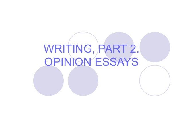 WRITING, PART 2.  OPINION ESSAYS