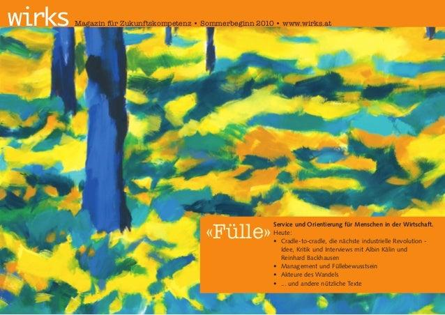 wirks   Magazin für Zukunftskompetenz • Sommerbeginn 2010 • www.wirks.at                                        «Fülle»   ...