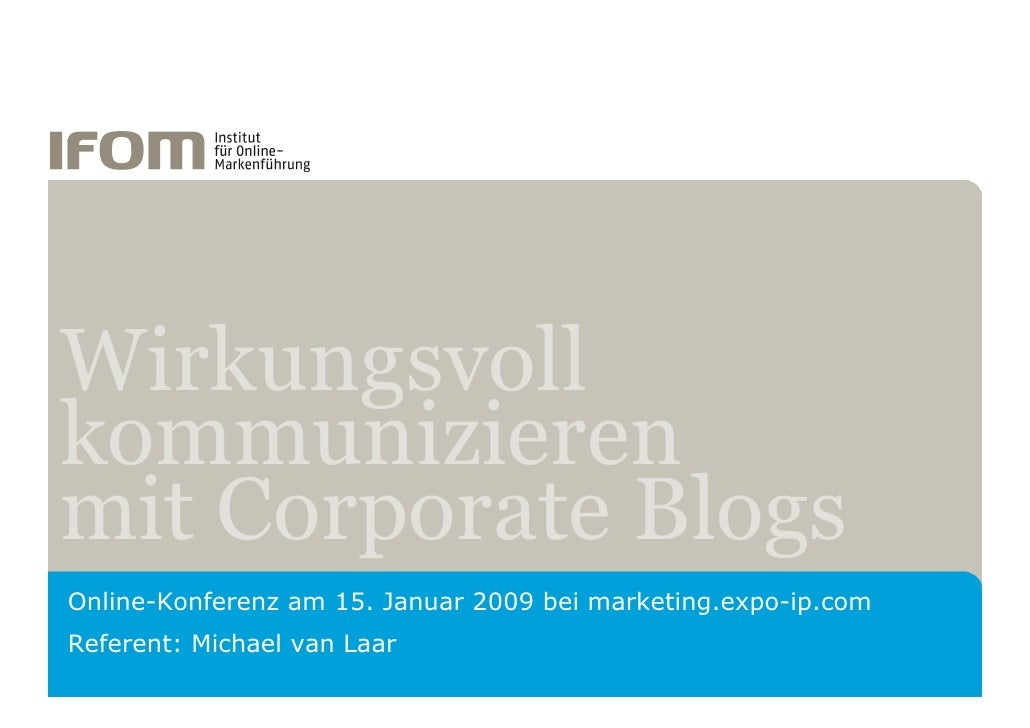 Wirkungsvoll kommunizieren mit Corporate Blogs Online-Konferenz am 15. Januar 2009 bei marketing.expo-ip.com Referent: Mic...