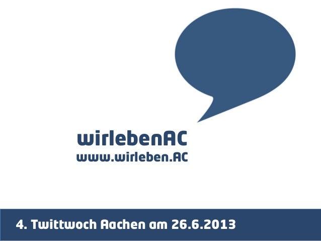wirlebenAC www.wirleben.AC 4. Twittwoch Aachen am 26.6.2013