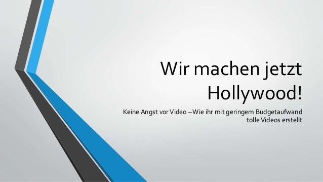 Wir machen jetzt Hollywood! Keine Angst vorVideo –Wie ihr mit geringem Budgetaufwand tolleVideos erstellt