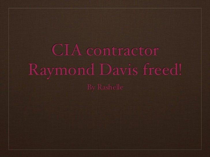 CIA contractorRaymond Davis freed!       By Rashelle
