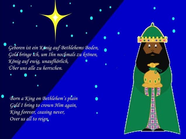 Geboren ist ein König auf Bethlehems Boden, Gold bringe ich, um Ihn nochmals zu krönen, König auf ewig, unaufhörlich, Über...