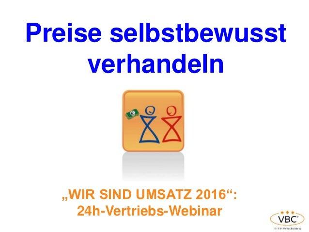 """Preise selbstbewusst verhandeln """"WIR SIND UMSATZ 2016"""": 24h-Vertriebs-Webinar"""