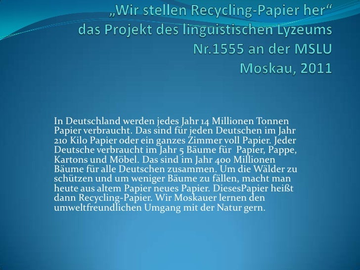 In Deutschland werden jedes Jahr 14 Millionen TonnenPapier verbraucht. Das sind für jeden Deutschen im Jahr210 Kilo Papier...