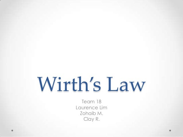 Wirth's Law      Team 18   Laurence Lim     Zohaib M.       Clay R.