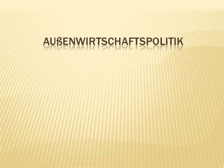 AUßENWIRTSCHAFTSPOLITIK