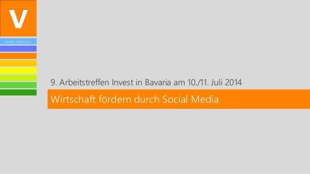 www.vibrio.eu 9. Arbeitstreffen Invest in Bavaria am 10./11. Juli 2014 Wirtschaft fördern durch Social Media