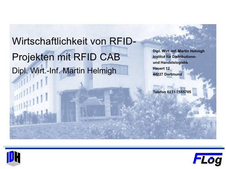 Wirtschaftlichkeit von RFID-Projekten mit RFID CAB Dipl. Wirt.-Inf. Martin Helmigh Dipl. Wirt.-Inf. Martin Helmigh Institu...
