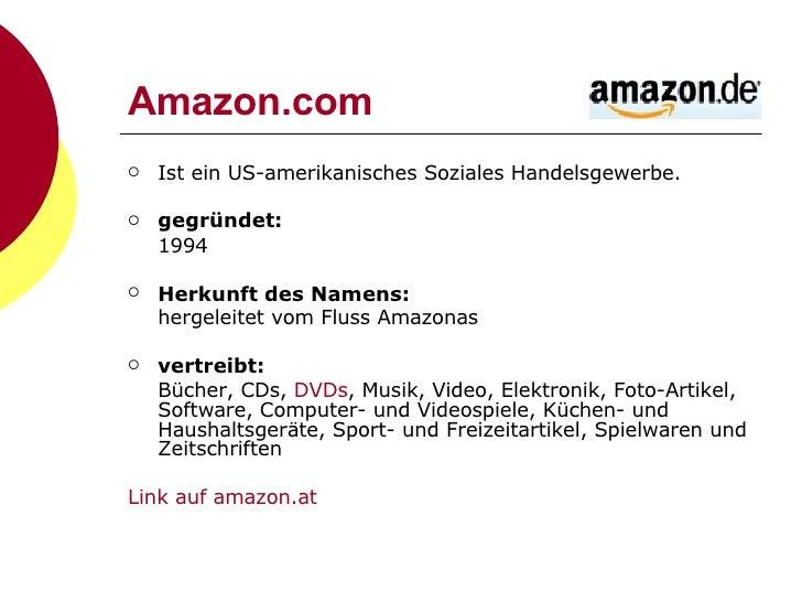 Amazon.com <ul><li>Ist ein US-amerikanisches Soziales Handelsgewerbe.  </li></ul><ul><li>gegründet:   </li></ul><ul><li>19...