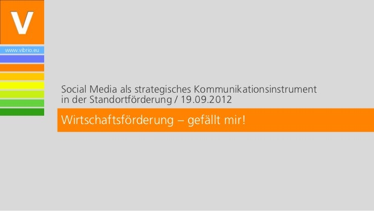 www.vibrio.eu                Social Media als strategisches Kommunikationsinstrument                in der Standortförderu...