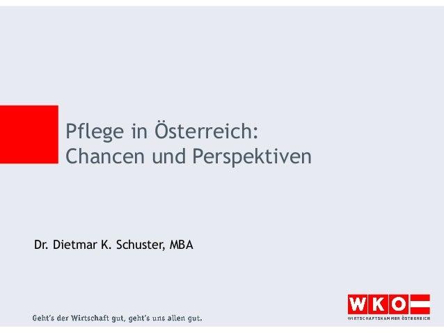 Pflege in Österreich: Chancen und Perspektiven  Dr. Dietmar K. Schuster, MBA