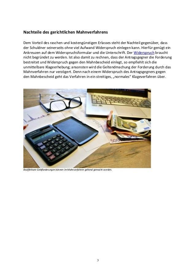 3 Nachteile des gerichtlichen Mahnverfahrens Dem Vorteil des raschen und kostengünstigen Erlasses steht der Nachteil gegen...