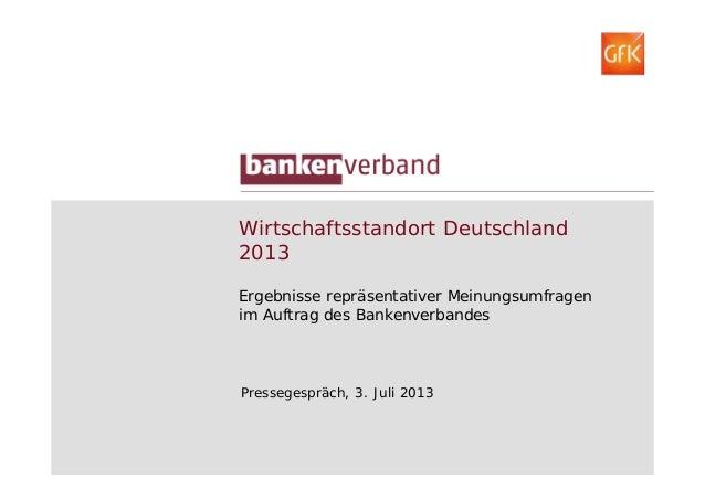 Wirtschaftsstandort Deutschland 2013 Ergebnisse repräsentativer Meinungsumfragen im Auftrag des Bankenverbandes Pressegesp...
