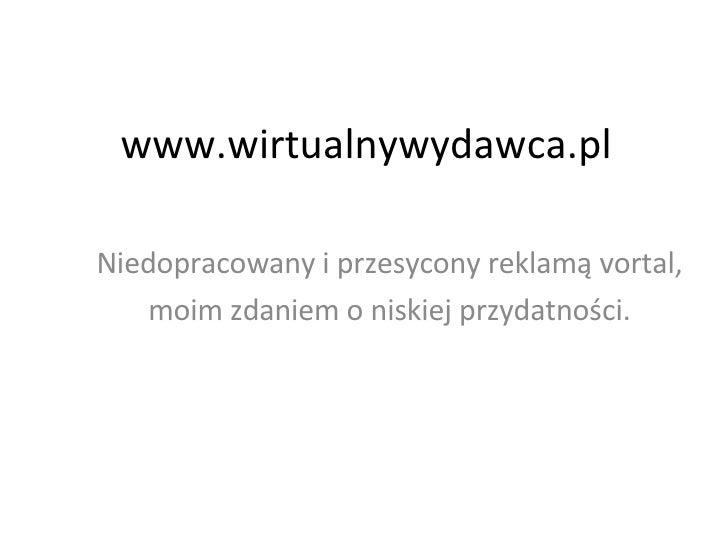 www.wirtualnywydawca.pl  Niedopracowany i przesycony reklamą vortal,    moim zdaniem o niskiej przydatności.