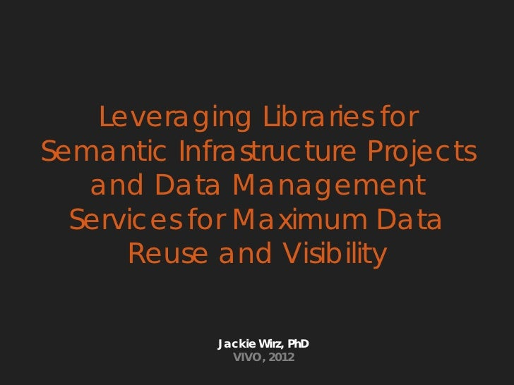 Leveraging Libraries forSemantic Infrastructure Projects   and Data Management  Services for Maximum Data      Reuse and V...