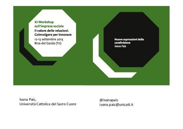 Ivana  Pais,     Università  Ca0olica  del  Sacro  Cuore   @ivanapais   ivana.pais@unica0.it