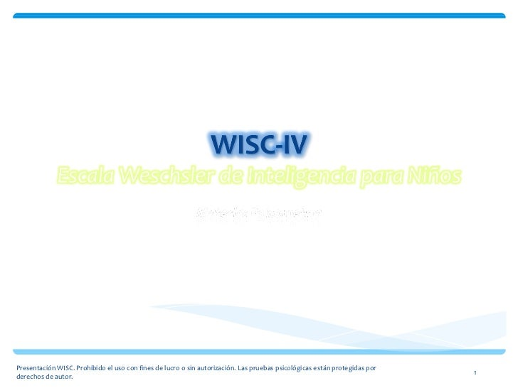 Presentación WISC. Prohibido el uso con fines de lucro o sin autorización. Las pruebas psicológicas están protegidas por d...