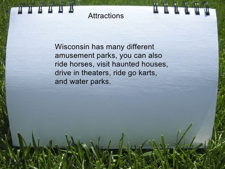 Wisconsin has many different amusement parks, you can also ride horses, visit haunted houses, drive in theaters, ride go k...