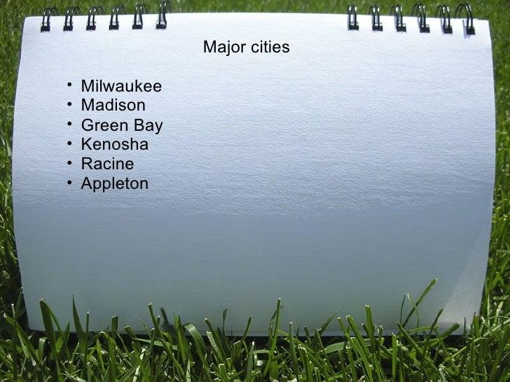<ul><li>Major cities </li></ul><ul><ul><ul><li>Milwaukee </li></ul></ul></ul><ul><ul><ul><li>Madison </li></ul></ul></ul>...