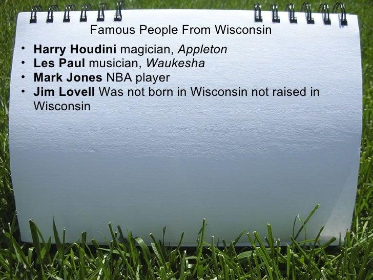 Famous People From Wisconsin <ul><ul><li>Harry Houdini  magician,  Appleton </li></ul></ul><ul><ul><li>Les Paul  musician,...