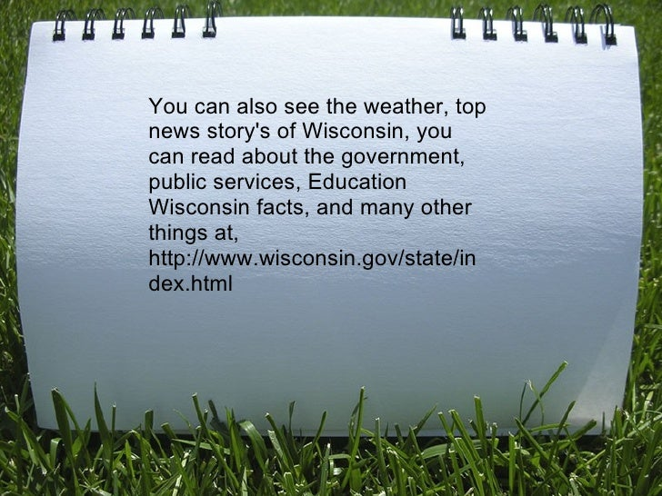 You can also see the weather, top news story's of Wisconsin, you can read about the government, public services, Education...