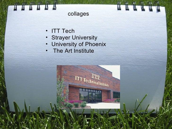 collages <ul><ul><li>ITT Tech </li></ul></ul><ul><ul><li>Strayer University  </li></ul></ul><ul><ul><li>University of Pho...