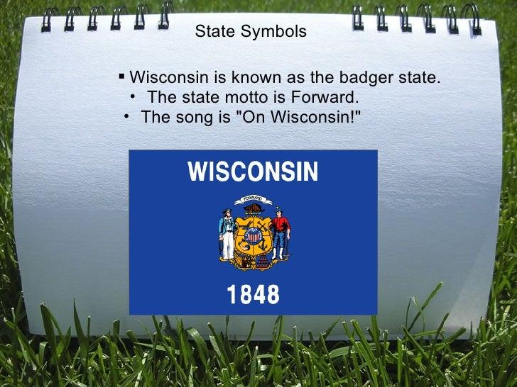 <ul><ul><ul><ul><ul><li>Wisconsin is known as the badger state. </li></ul></ul></ul></ul></ul><ul><ul><li>The state motto ...