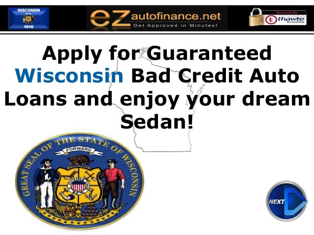 Apply for Guaranteed Wisconsin Bad Credit Auto Loans and enjoy your dream Sedan!