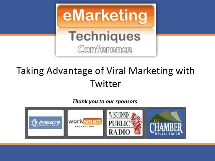 Taking Advantage of Viral Marketing with                 Twitter             Thank you to our sponsors