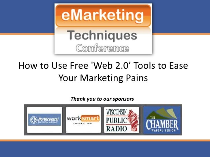 How to Use Free 'Web 2.0' Tools to Ease         Your Marketing Pains             Thank you to our sponsors