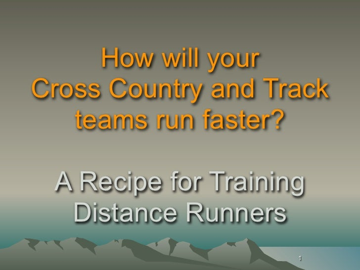 How will your Cross Country and Track    teams run faster?   A Recipe for Training   Distance Runners                     ...