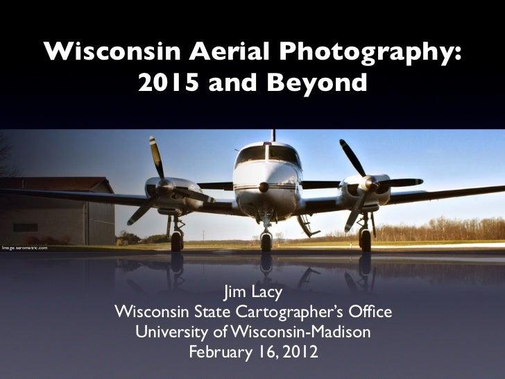 Wisconsin Aerial Photography:                        2015 and BeyondImage: aerometric.com                                 ...