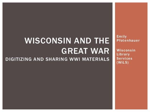 Emily      WISCONSIN AND THE                Pfotenhauer             GREAT WAR                 Wisconsin                   ...