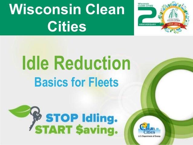 Idle Reduction Basics for Fleets Wisconsin Clean Cities