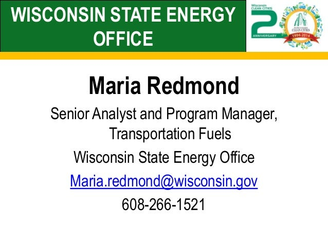 WISCONSIN STATE ENERGY OFFICE  Maria Redmond  Senior Analyst and Program Manager, Transportation Fuels  Wisconsin State En...