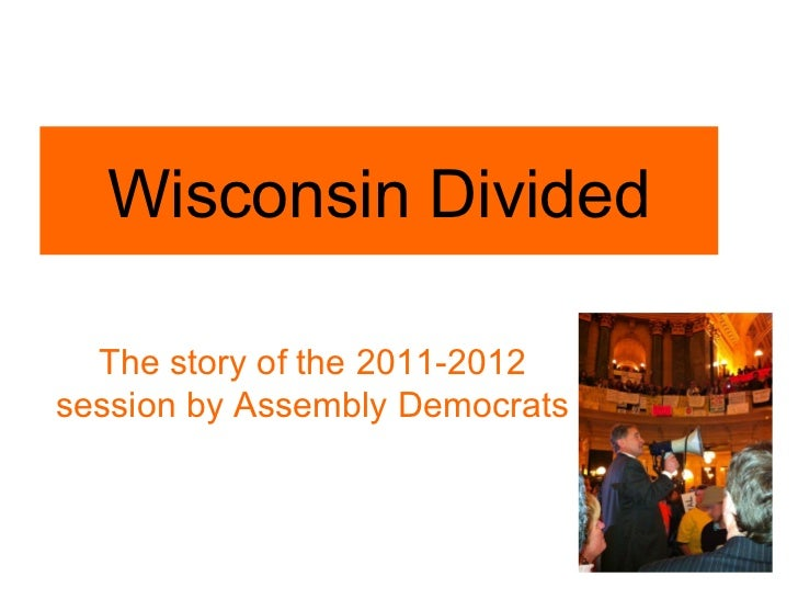 Wisconsin Divided  The story of the 2011-2012session by Assembly Democrats