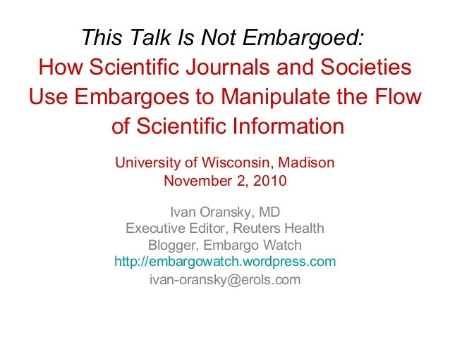 This Talk Is Not Embargoed: How Scientific Journals and Societies Use Embargoes to Manipulate the Flow of Scientific Infor...