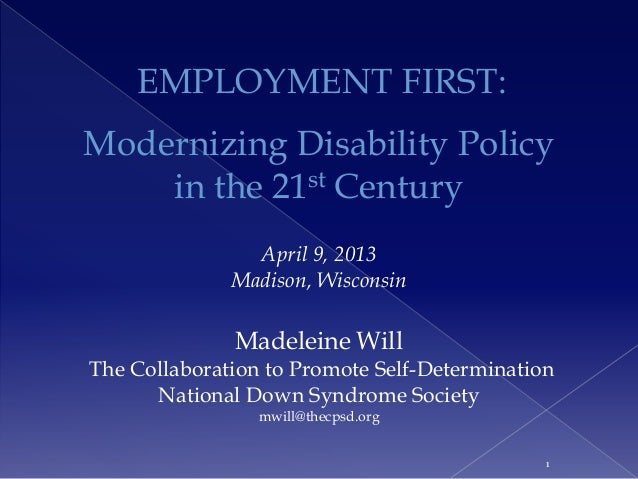 EMPLOYMENT FIRST:Modernizing Disability Policy    in the 21st Century                April 9, 2013              Madison, W...