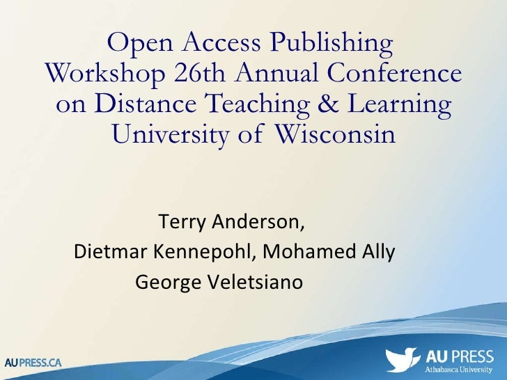 Open Access Publishing  Workshop 26th Annual Conference on Distance Teaching & Learning University of Wisconsin Terry Ande...
